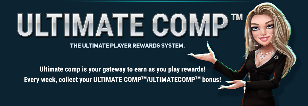 Ultimate comp is your gateway to earn rewards as you play! Every week, collect your ULTIMATE COMP™/ULTIMATECOMP™ bonus!